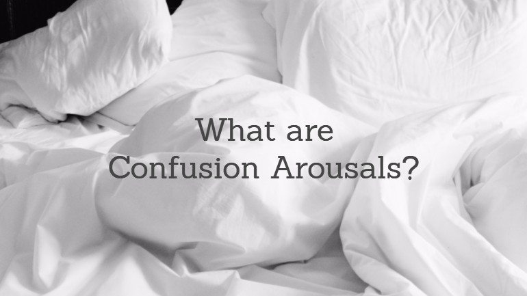 What are Confusion Arousals? Symptoms, Causes, Treatment, and More